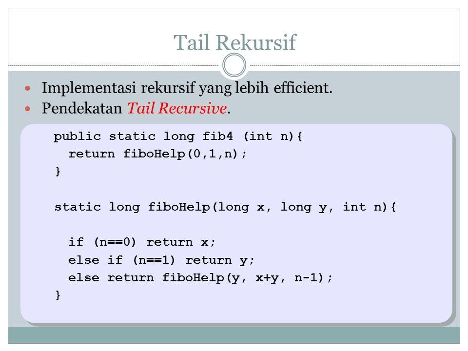 Tail Rekursif Implementasi rekursif yang lebih efficient.