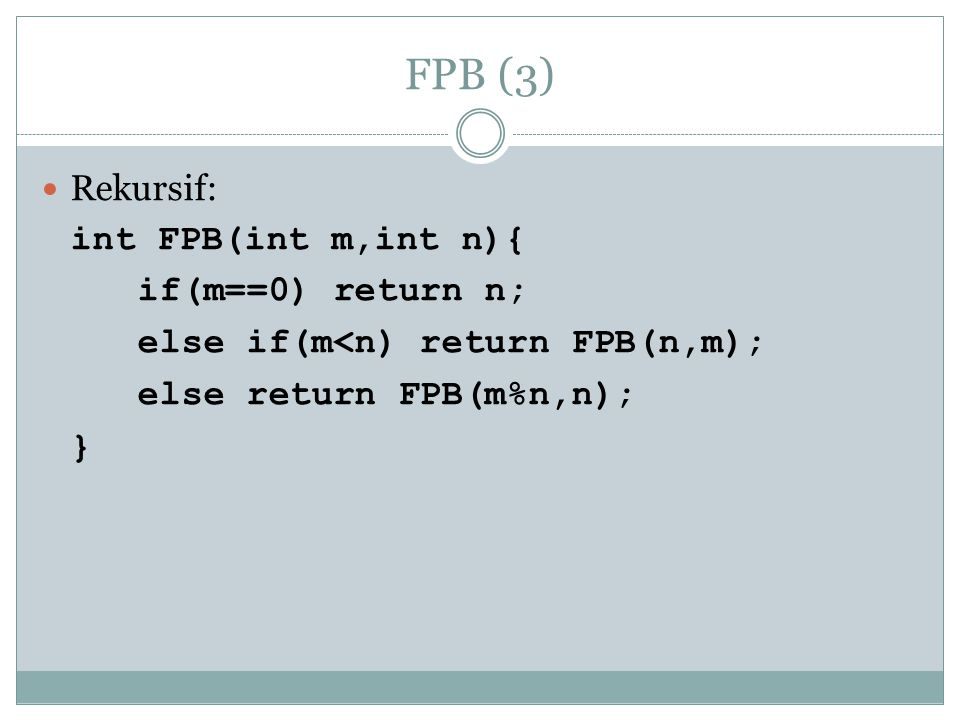 FPB (3) Rekursif: int FPB(int m,int n){ if(m==0) return n;