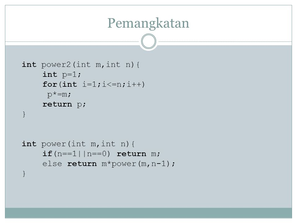 Pemangkatan int power2(int m,int n){ int p=1; for(int i=1;i<=n;i++)