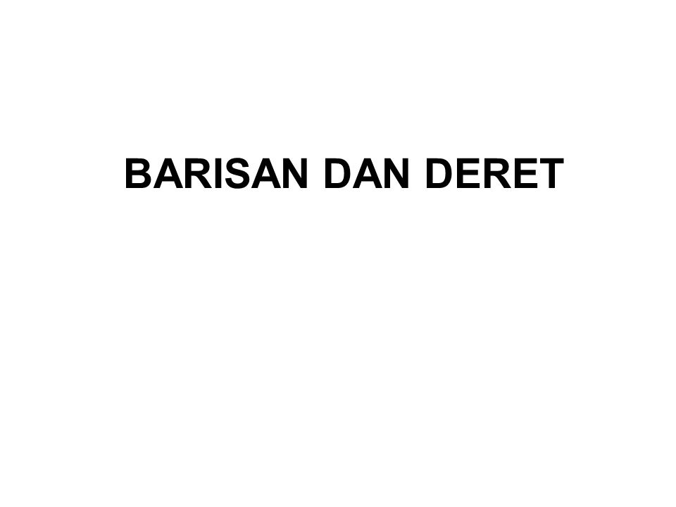BARISAN DAN DERET