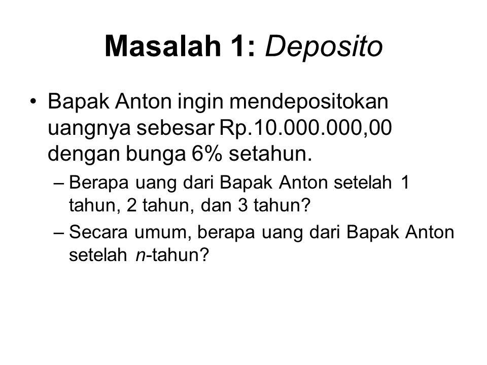 Masalah 1: Deposito Bapak Anton ingin mendepositokan uangnya sebesar Rp.10.000.000,00 dengan bunga 6% setahun.
