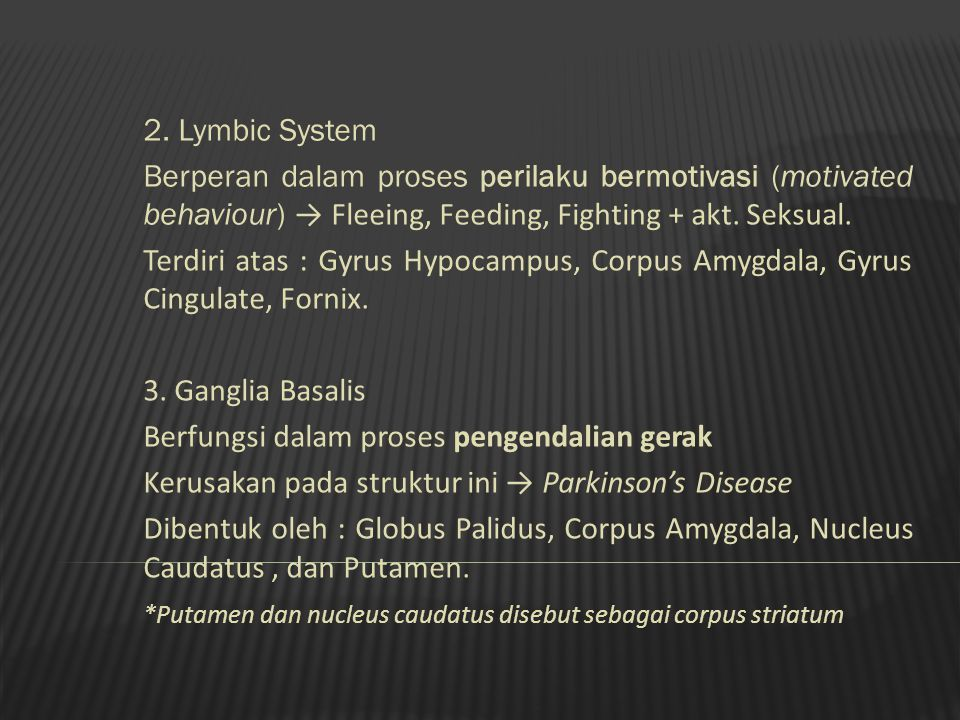 2. Lymbic System Berperan dalam proses perilaku bermotivasi (motivated behaviour) → Fleeing, Feeding, Fighting + akt. Seksual.