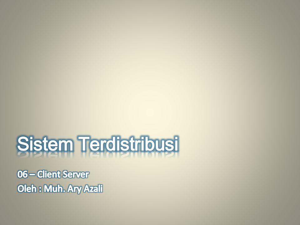 Sistem Terdistribusi 06 – Client Server Oleh : Muh. Ary Azali