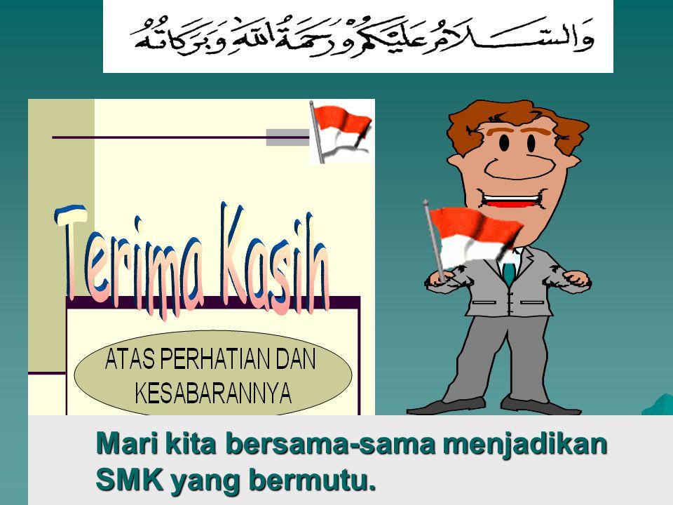 Mari kita bersama-sama menjadikan SMK yang bermutu.