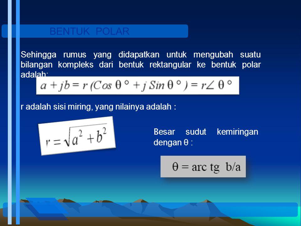 BENTUK POLAR Sehingga rumus yang didapatkan untuk mengubah suatu bilangan kompleks dari bentuk rektangular ke bentuk polar adalah: