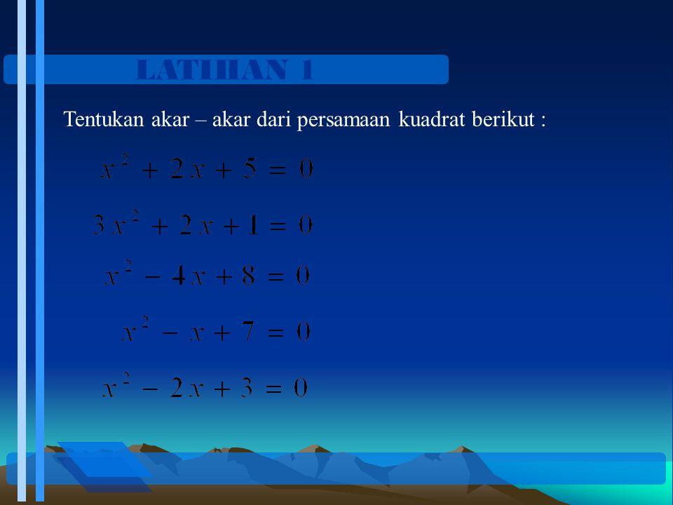 LATIHAN 1 Tentukan akar – akar dari persamaan kuadrat berikut :