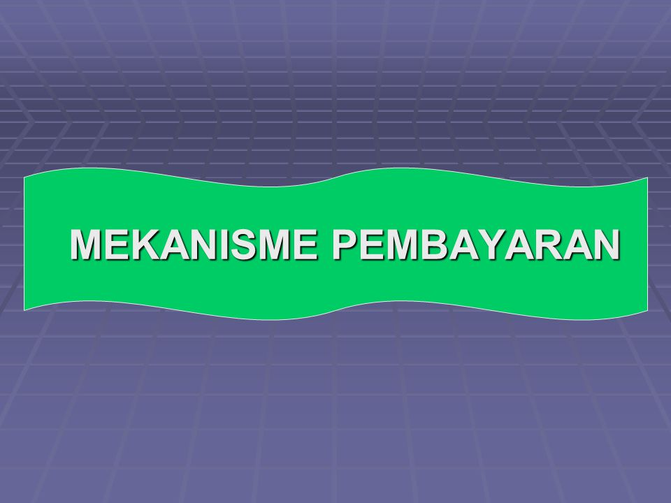 MEKANISME PEMBAYARAN