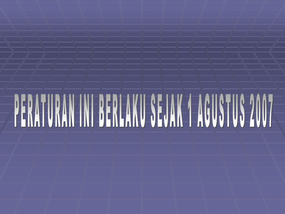 PERATURAN INI BERLAKU SEJAK 1 AGUSTUS 2007