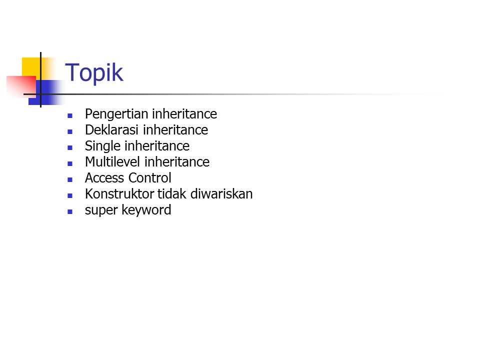 Topik Pengertian inheritance Deklarasi inheritance Single inheritance