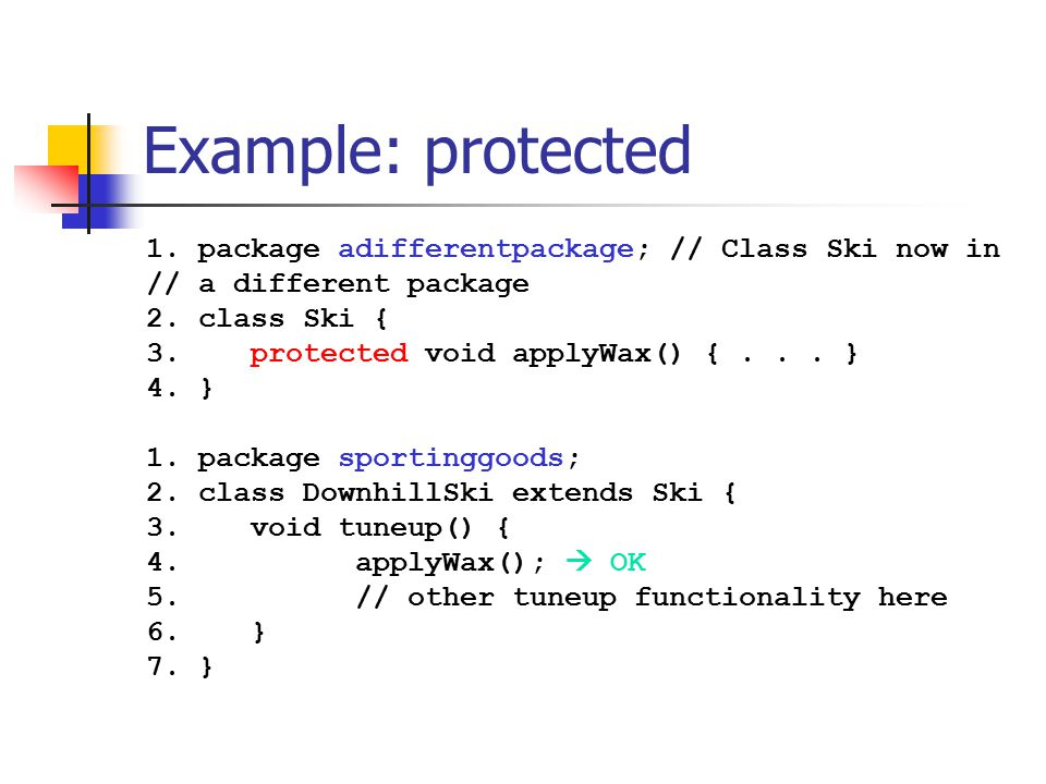 Example: protected 1. package adifferentpackage; // Class Ski now in