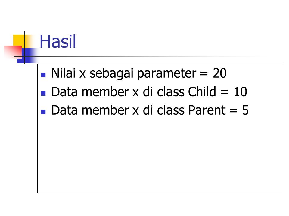 Hasil Nilai x sebagai parameter = 20 Data member x di class Child = 10