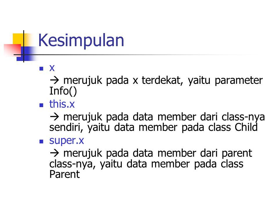 Kesimpulan x  merujuk pada x terdekat, yaitu parameter Info() this.x