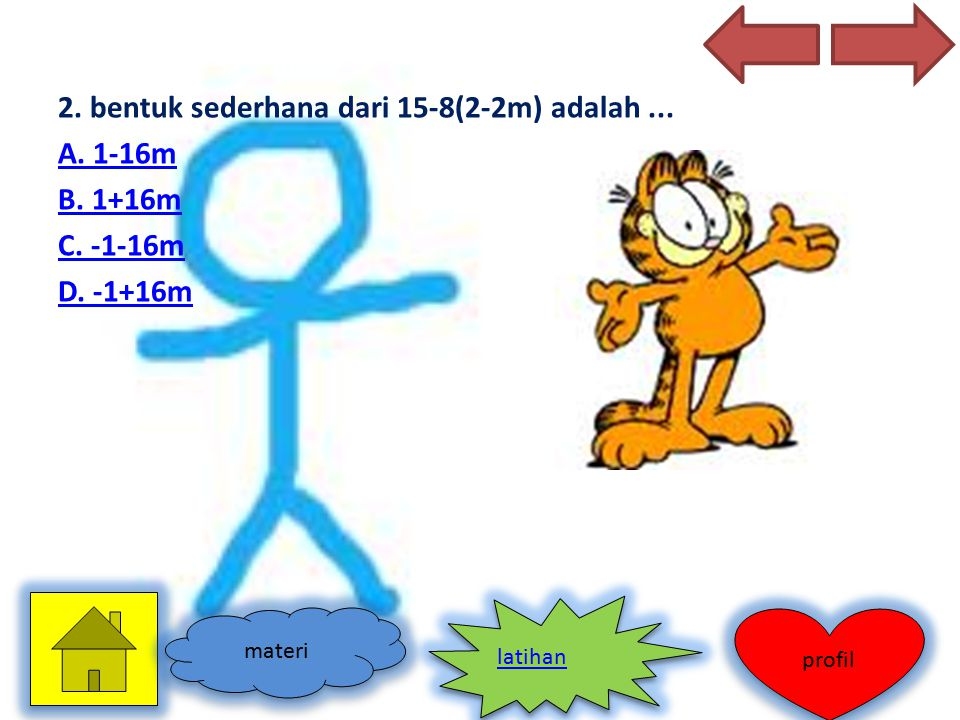 2. bentuk sederhana dari 15-8(2-2m) adalah. A. 1-16m B. 1+16m C