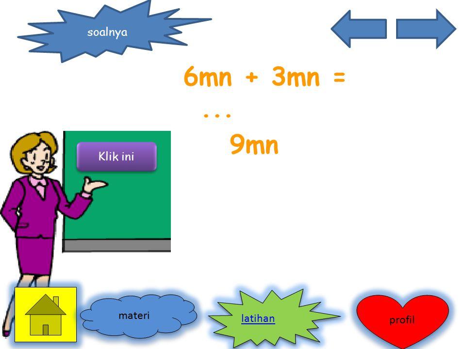 soalnya 6mn + 3mn = ... 9mn Klik ini latihan materi profil