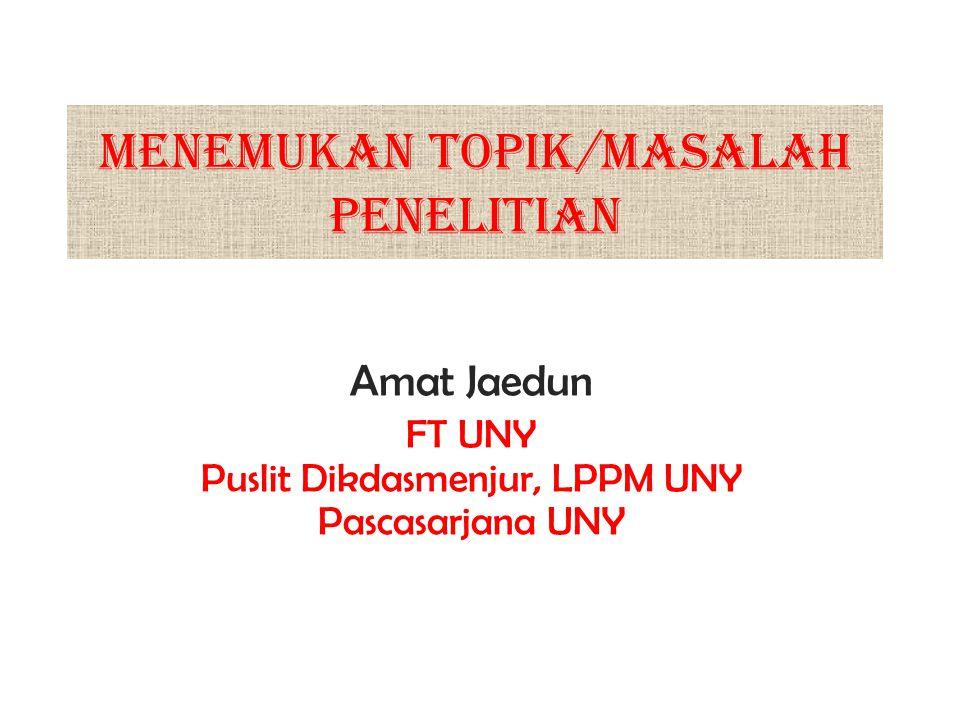MENEMUKAN TOPIK/MASALAH PENELITIAN