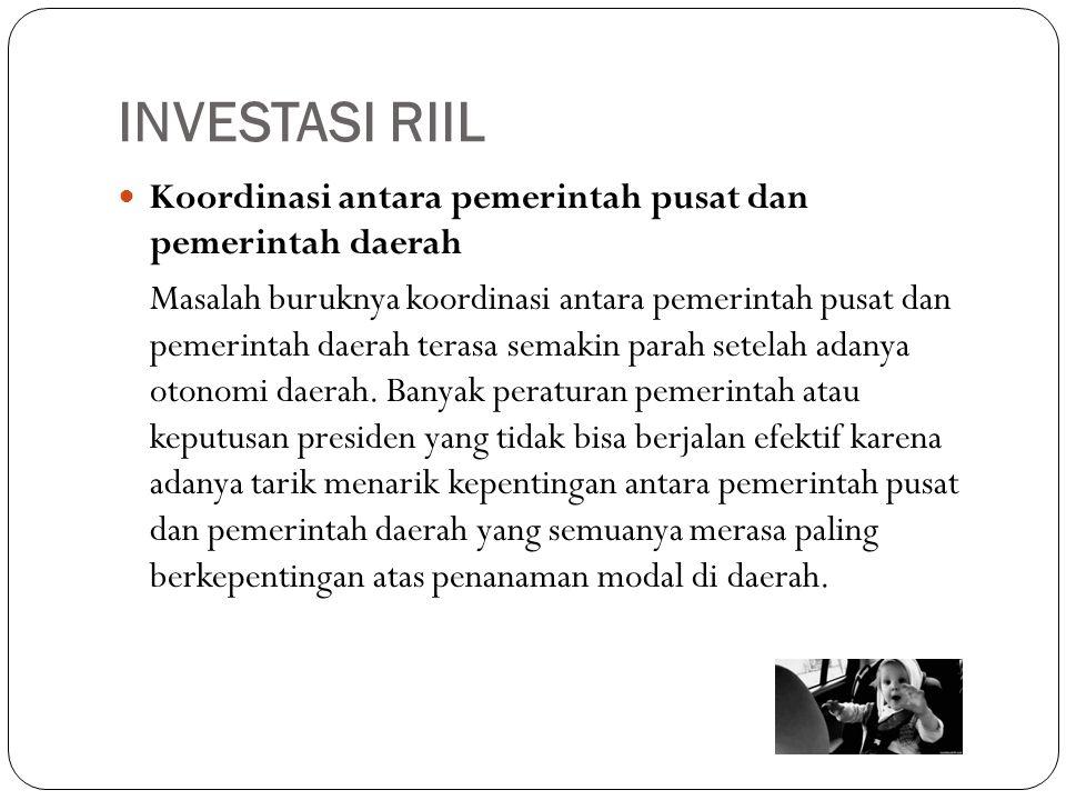 INVESTASI RIIL Koordinasi antara pemerintah pusat dan pemerintah daerah.