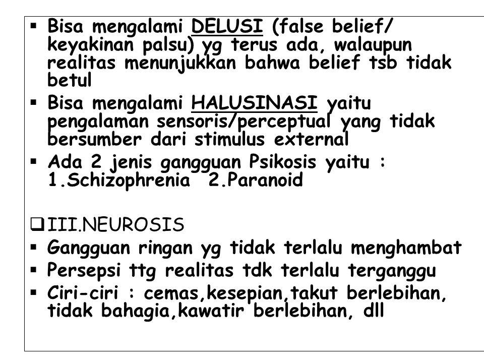 Bisa mengalami DELUSI (false belief/ keyakinan palsu) yg terus ada, walaupun realitas menunjukkan bahwa belief tsb tidak betul