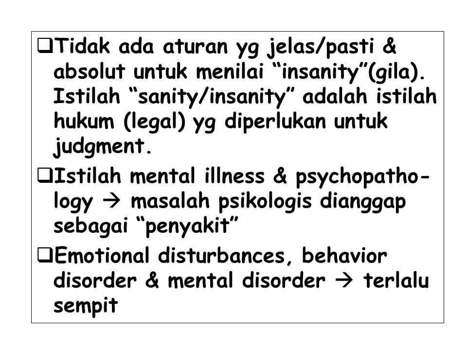 Tidak ada aturan yg jelas/pasti & absolut untuk menilai insanity (gila). Istilah sanity/insanity adalah istilah hukum (legal) yg diperlukan untuk judgment.