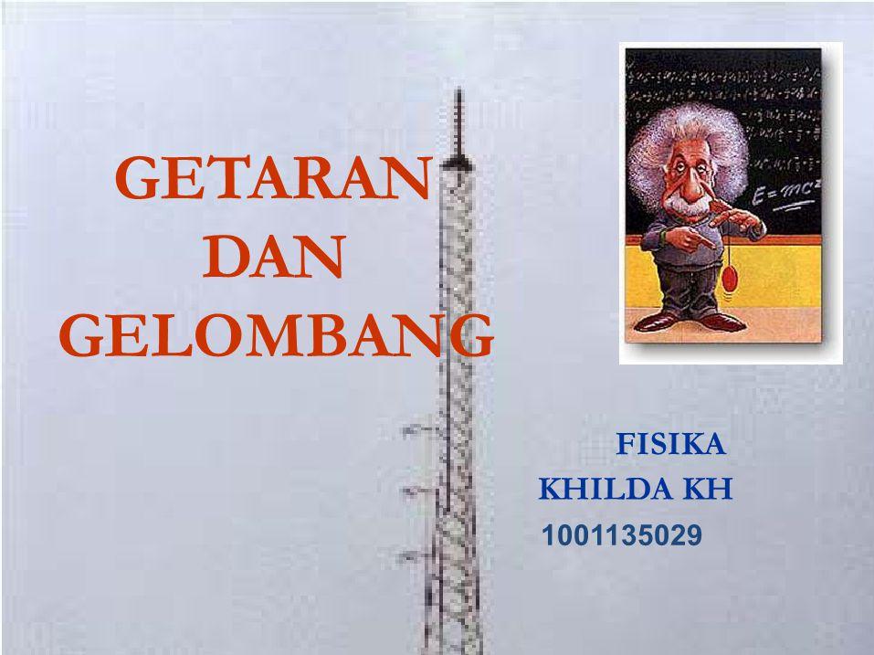 GETARAN DAN GELOMBANG FISIKA KHILDA KH 1001135029