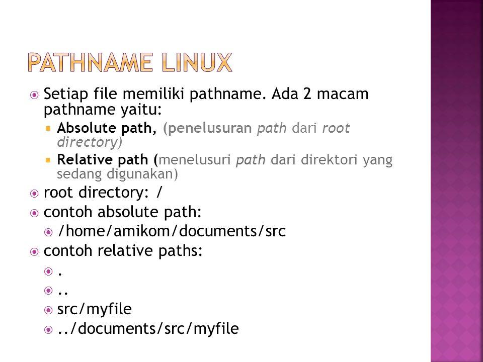Pathname Linux Setiap file memiliki pathname. Ada 2 macam pathname yaitu: Absolute path, (penelusuran path dari root directory)