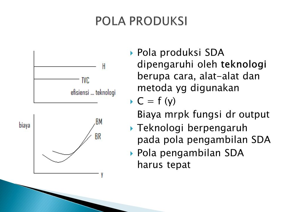 POLA PRODUKSI Pola produksi SDA dipengaruhi oleh teknologi berupa cara, alat-alat dan metoda yg digunakan.