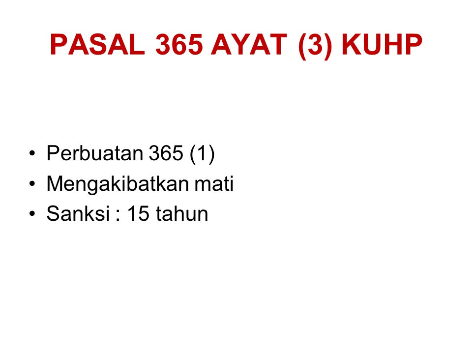PASAL 365 AYAT (3) KUHP Perbuatan 365 (1) Mengakibatkan mati