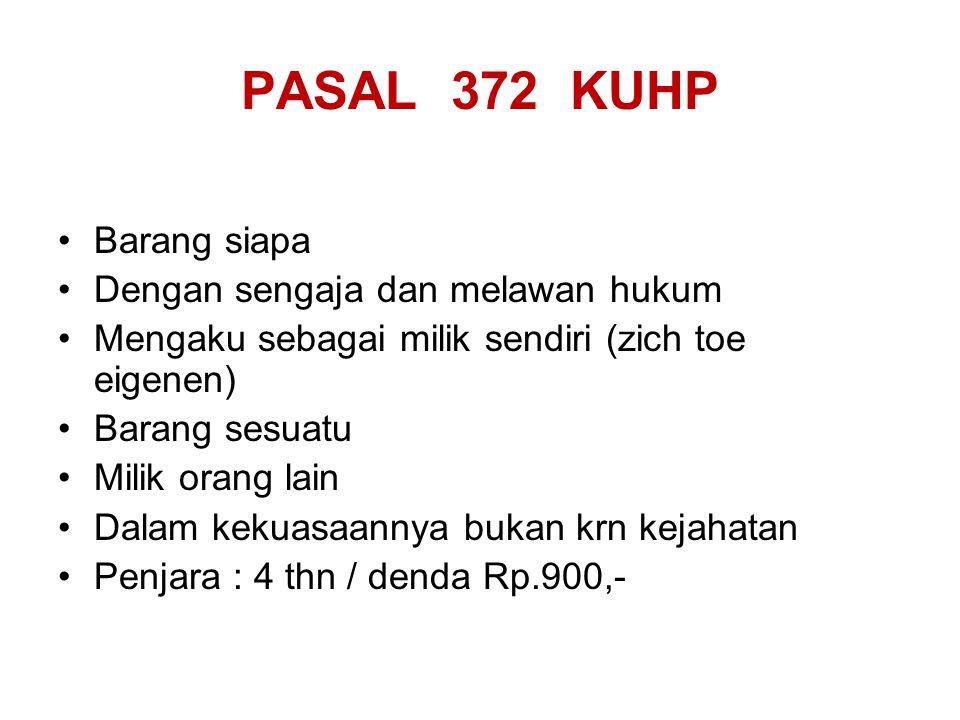 PASAL 372 KUHP Barang siapa Dengan sengaja dan melawan hukum