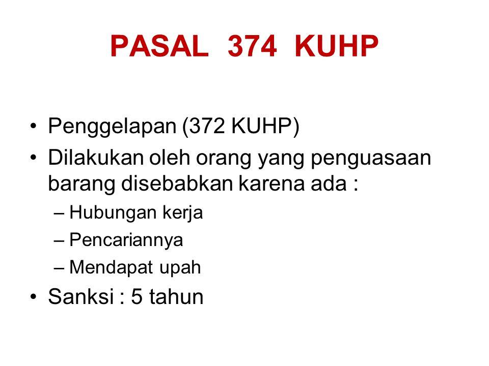 PASAL 374 KUHP Penggelapan (372 KUHP)