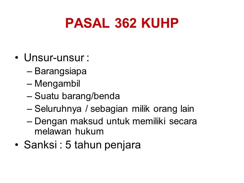 PASAL 362 KUHP Unsur-unsur : Sanksi : 5 tahun penjara Barangsiapa