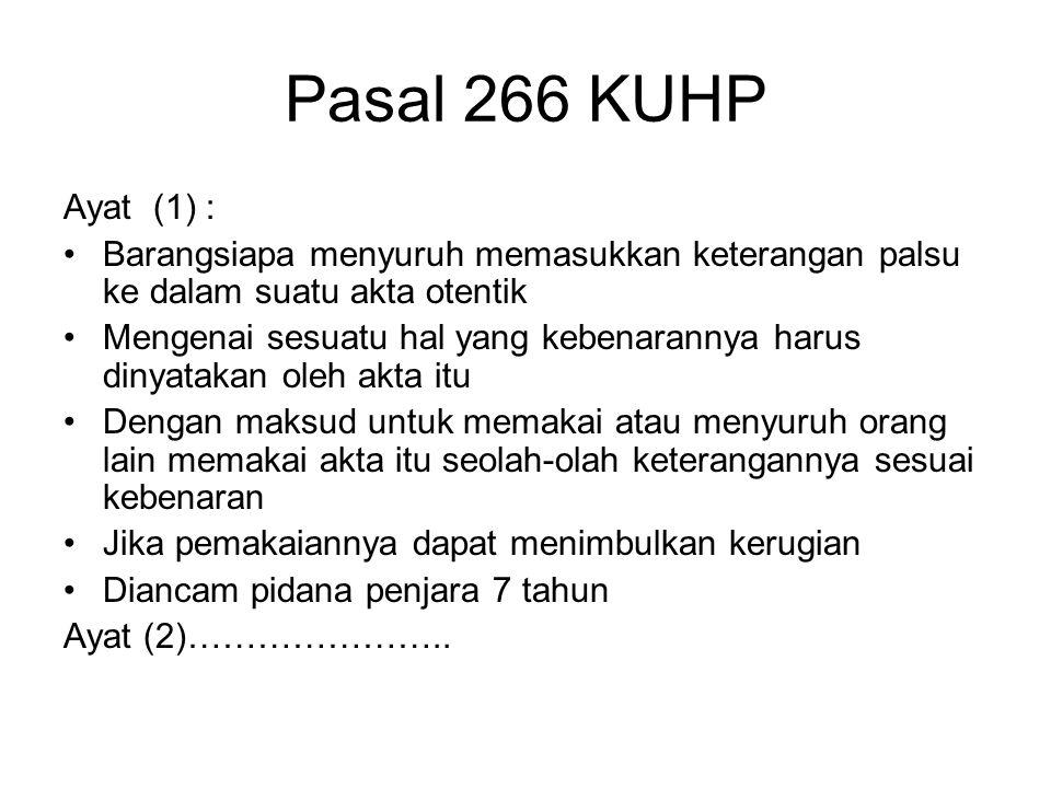 Pasal 266 KUHP Ayat (1) : Barangsiapa menyuruh memasukkan keterangan palsu ke dalam suatu akta otentik.