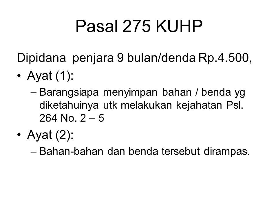 Pasal 275 KUHP Dipidana penjara 9 bulan/denda Rp.4.500, Ayat (1):
