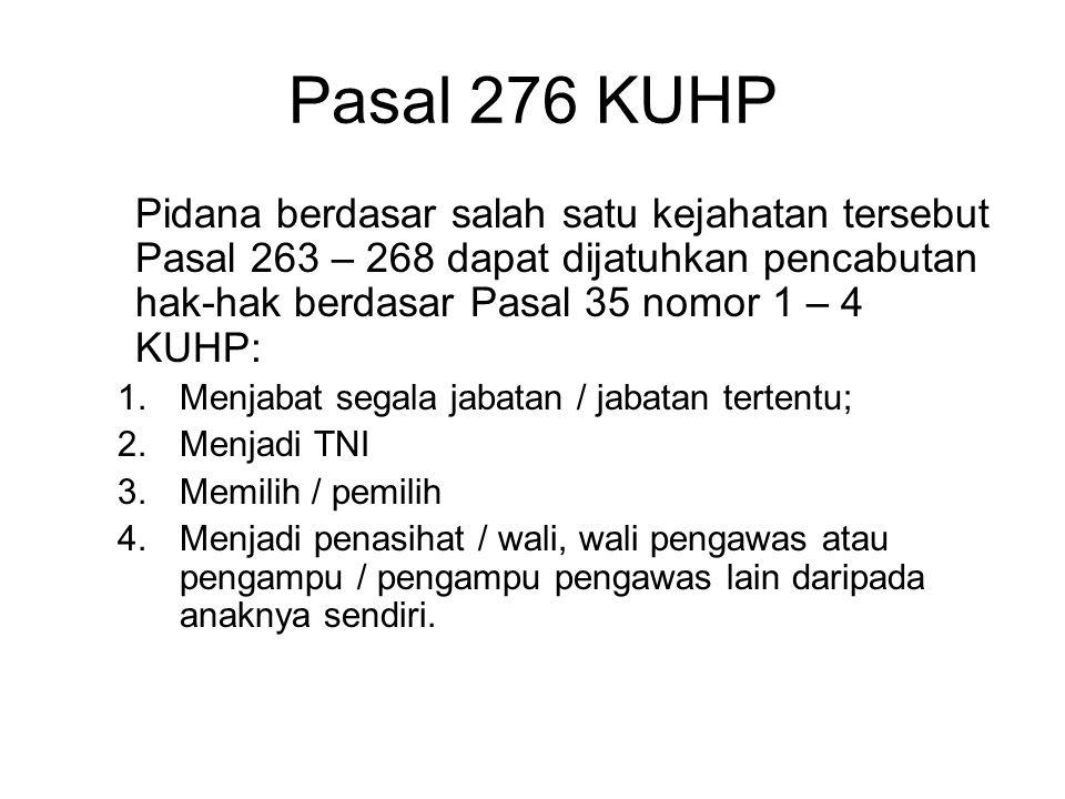 Pasal 276 KUHP Pidana berdasar salah satu kejahatan tersebut Pasal 263 – 268 dapat dijatuhkan pencabutan hak-hak berdasar Pasal 35 nomor 1 – 4 KUHP: