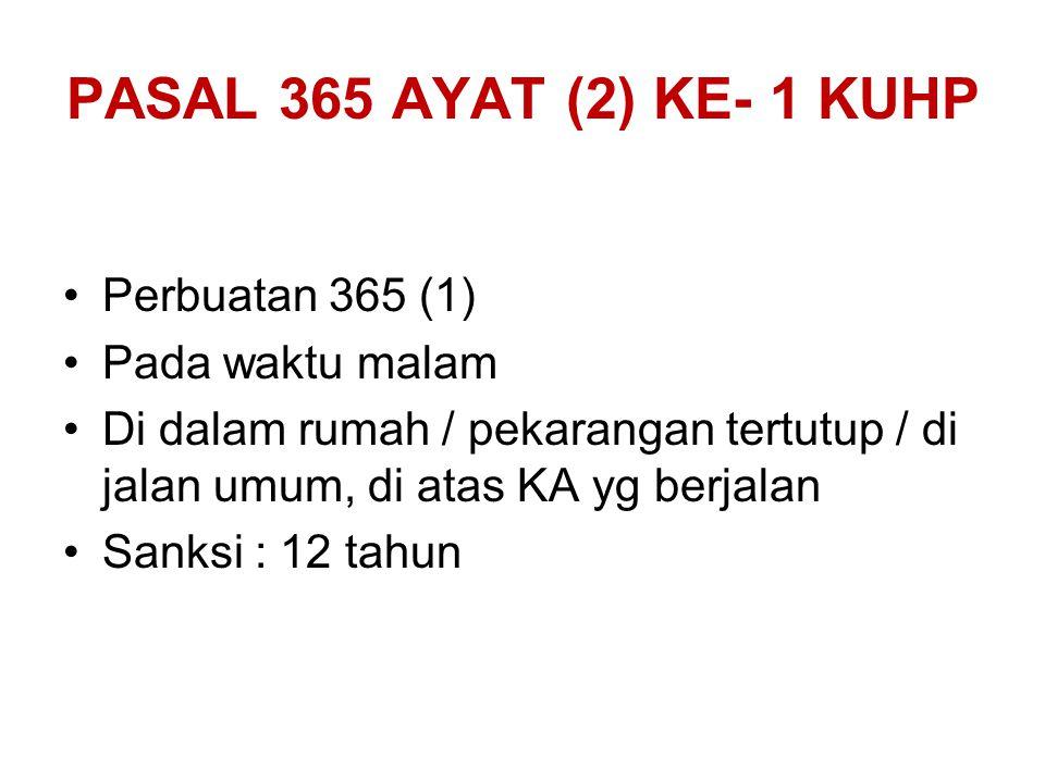 PASAL 365 AYAT (2) KE- 1 KUHP Perbuatan 365 (1) Pada waktu malam