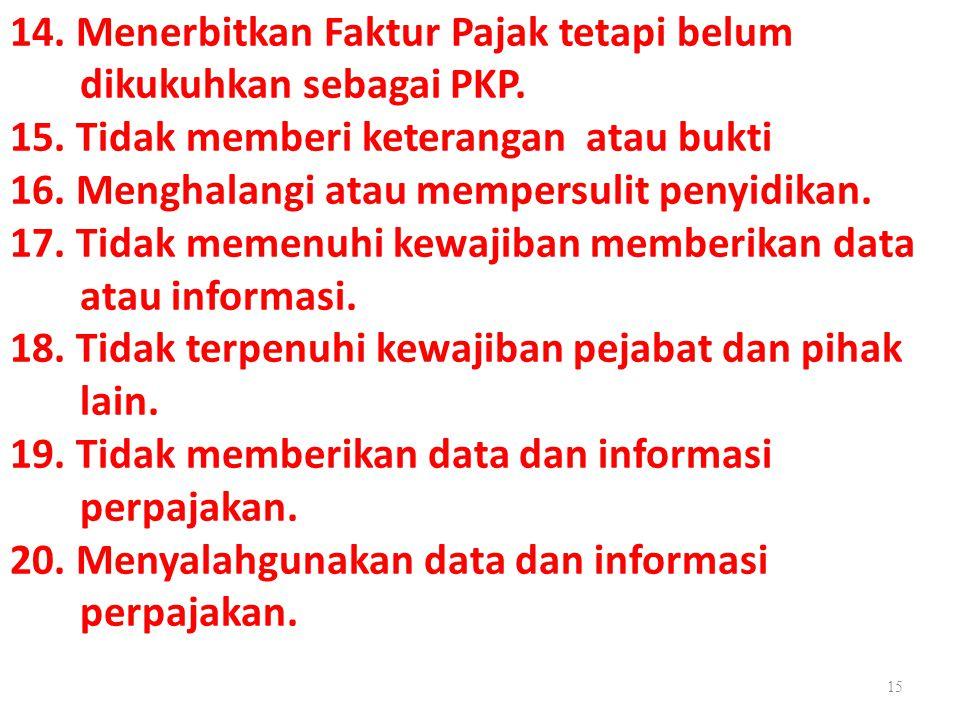 14. Menerbitkan Faktur Pajak tetapi belum dikukuhkan sebagai PKP. 15