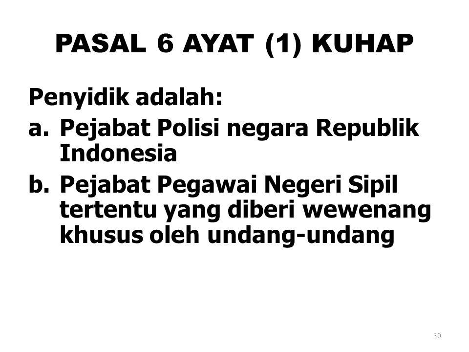 PASAL 6 AYAT (1) KUHAP Penyidik adalah: