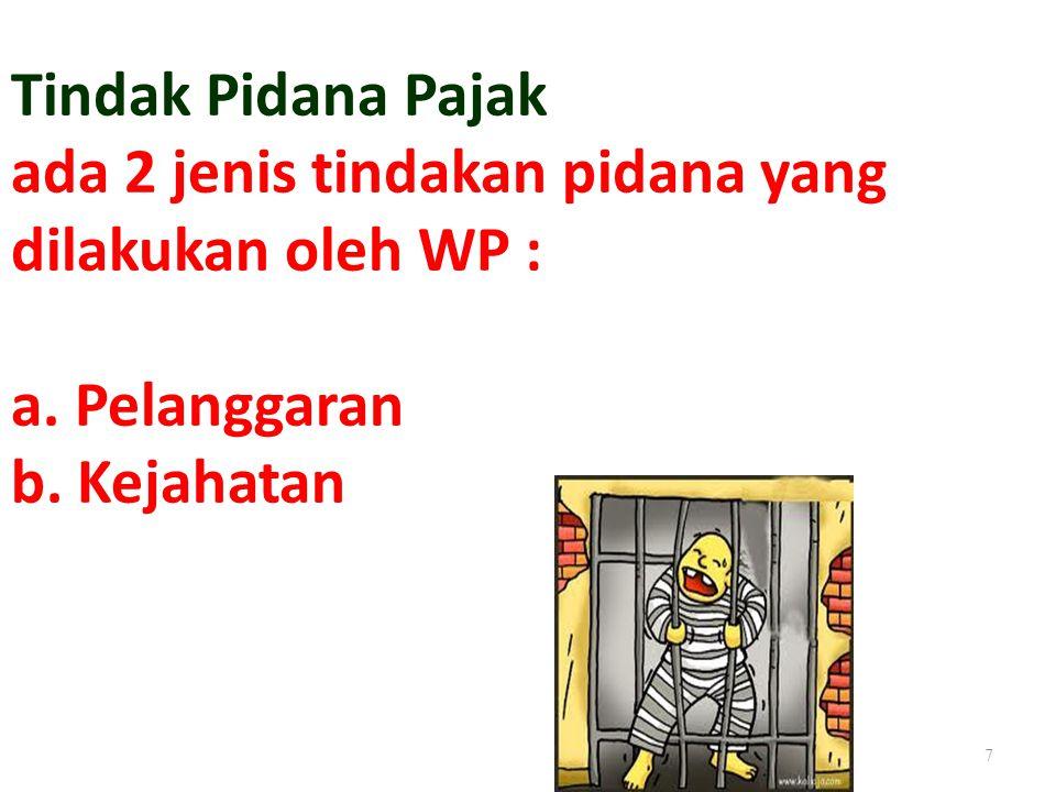 Tindak Pidana Pajak ada 2 jenis tindakan pidana yang dilakukan oleh WP : a. Pelanggaran b. Kejahatan