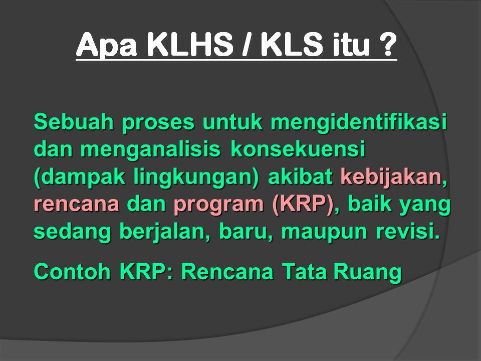 Sebuah proses untuk mengidentifikasi dan menganalisis konsekuensi (dampak lingkungan) akibat kebijakan, rencana dan program (KRP), baik yang sedang berjalan, baru, maupun revisi.