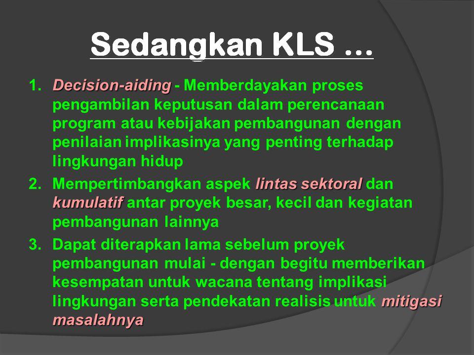 1. Decision-aiding - Memberdayakan proses pengambilan keputusan dalam perencanaan program atau kebijakan pembangunan dengan penilaian implikasinya yang penting terhadap lingkungan hidup