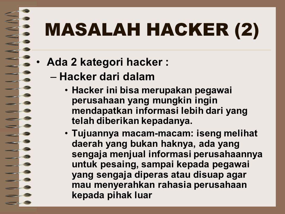MASALAH HACKER (2) Ada 2 kategori hacker : Hacker dari dalam