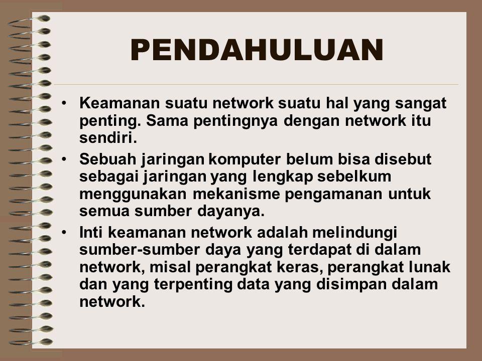 PENDAHULUAN Keamanan suatu network suatu hal yang sangat penting. Sama pentingnya dengan network itu sendiri.