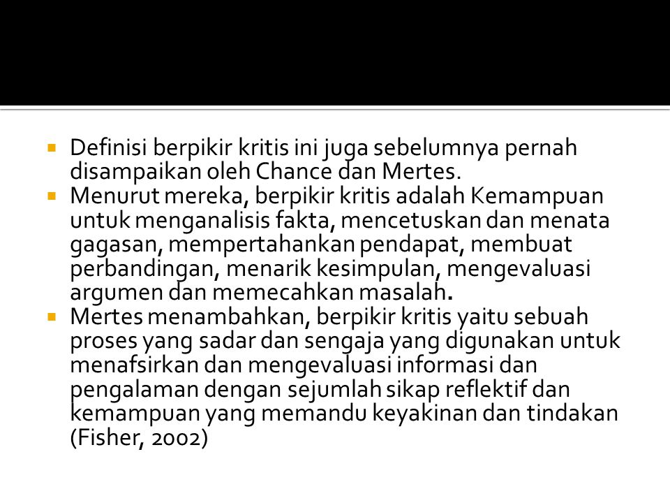 Definisi berpikir kritis ini juga sebelumnya pernah disampaikan oleh Chance dan Mertes.