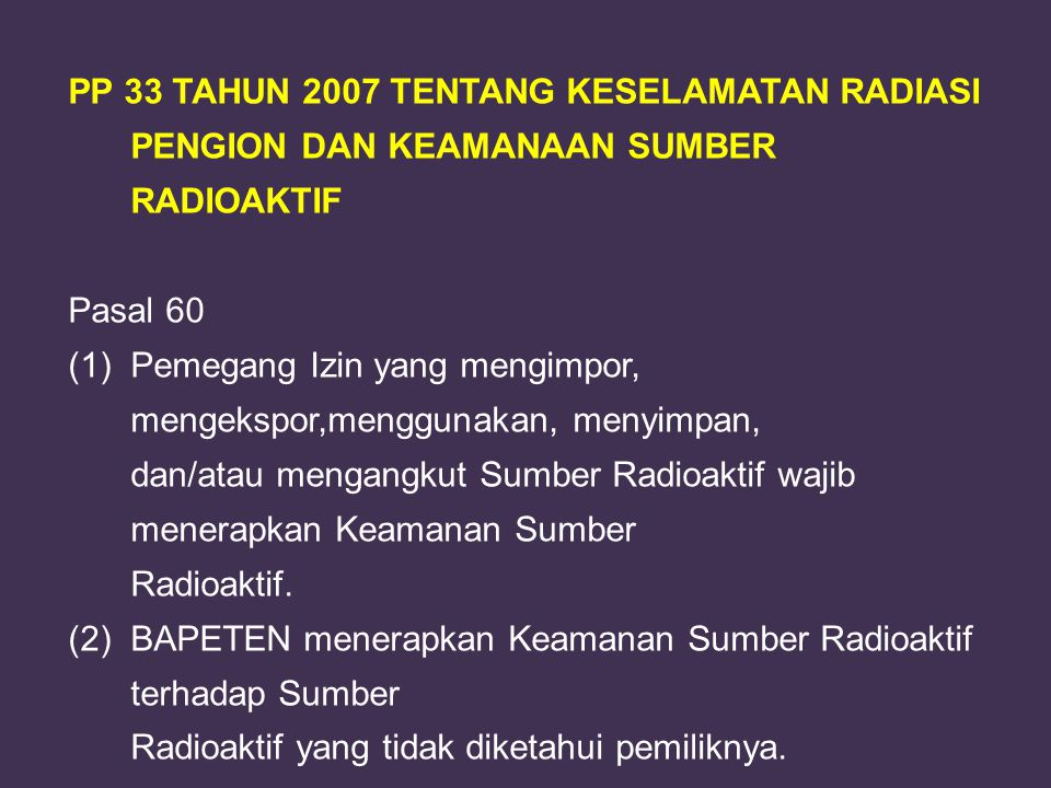 PP 33 TAHUN 2007 TENTANG KESELAMATAN RADIASI PENGION DAN KEAMANAAN SUMBER RADIOAKTIF