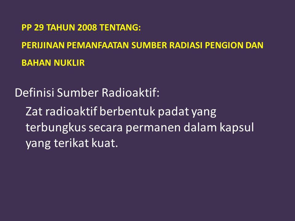 PP 29 TAHUN 2008 TENTANG: PERIJINAN PEMANFAATAN SUMBER RADIASI PENGION DAN BAHAN NUKLIR
