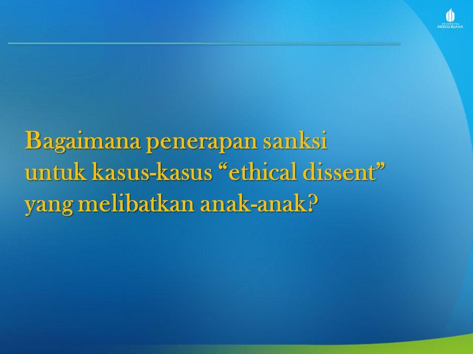 Bagaimana penerapan sanksi untuk kasus-kasus ethical dissent yang melibatkan anak-anak