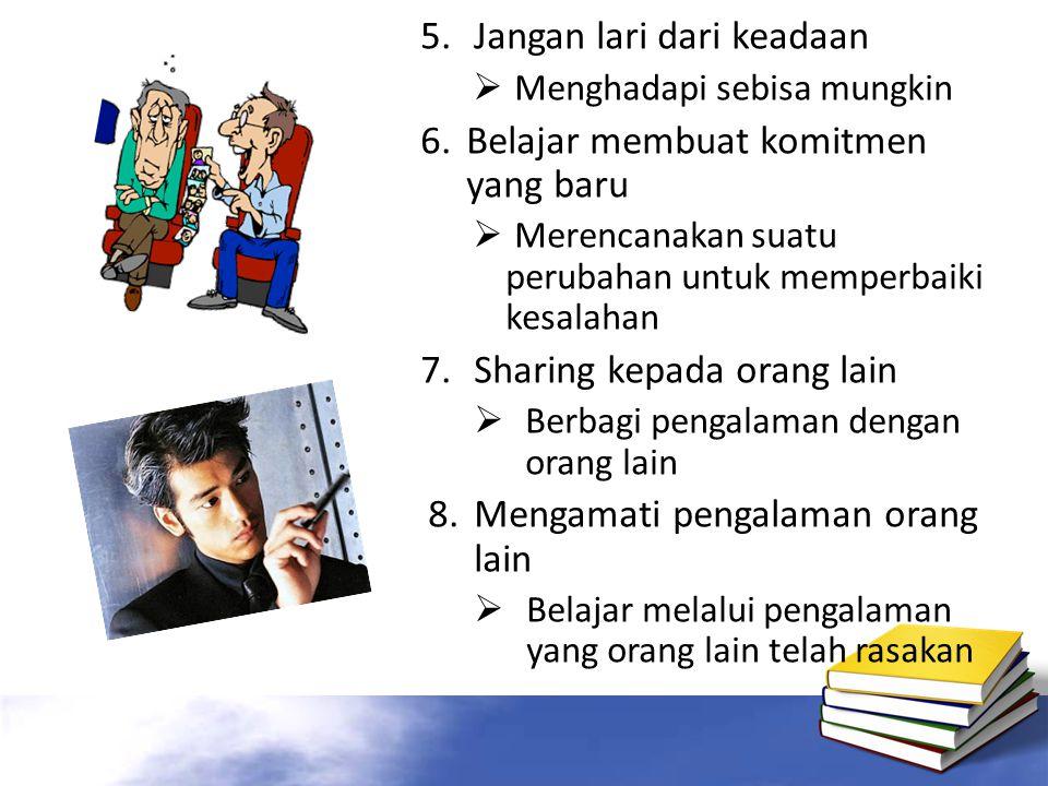5. Jangan lari dari keadaan 6. Belajar membuat komitmen yang baru