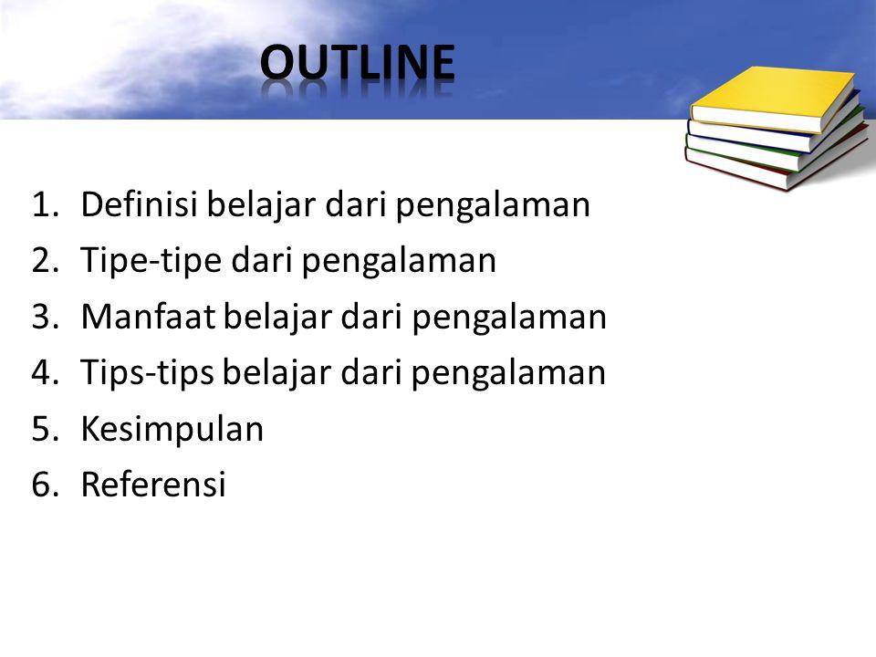 OUTLINE Definisi belajar dari pengalaman Tipe-tipe dari pengalaman