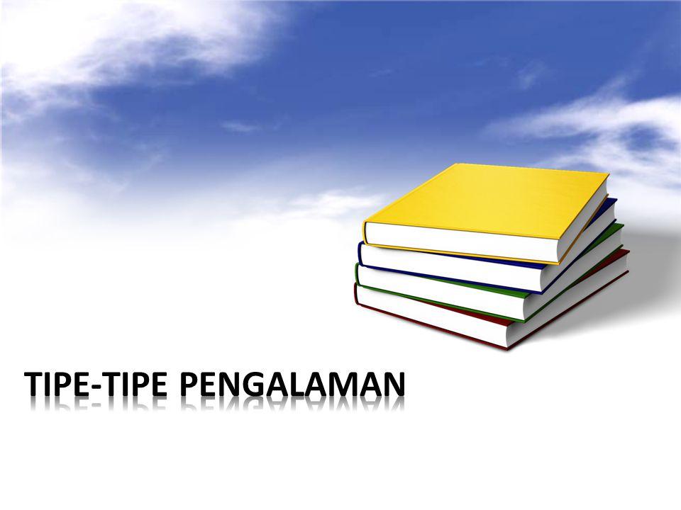 TIPE-TIPE PENGALAMAN