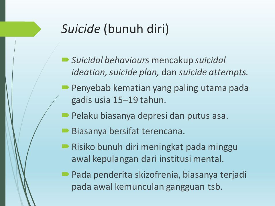 Suicide (bunuh diri) Suicidal behaviours mencakup suicidal ideation, suicide plan, dan suicide attempts.
