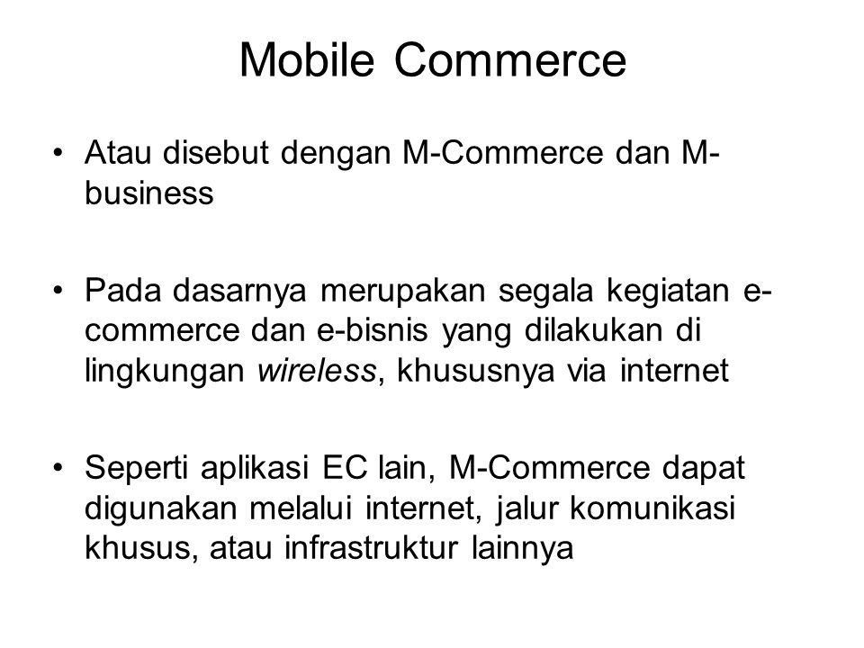Mobile Commerce Atau disebut dengan M-Commerce dan M-business