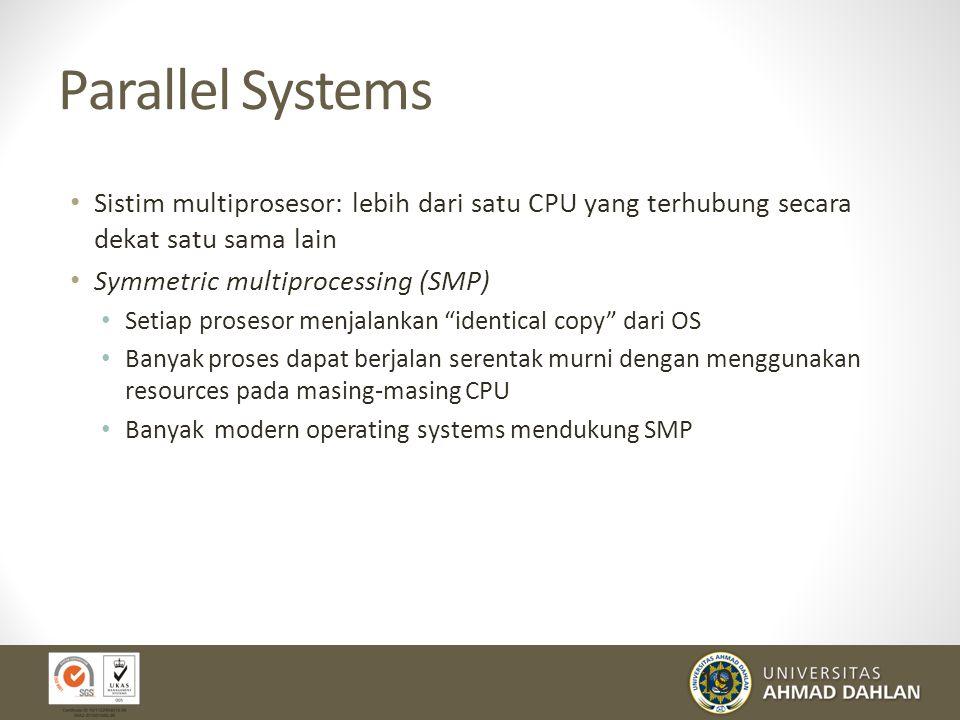 Parallel Systems Sistim multiprosesor: lebih dari satu CPU yang terhubung secara dekat satu sama lain.
